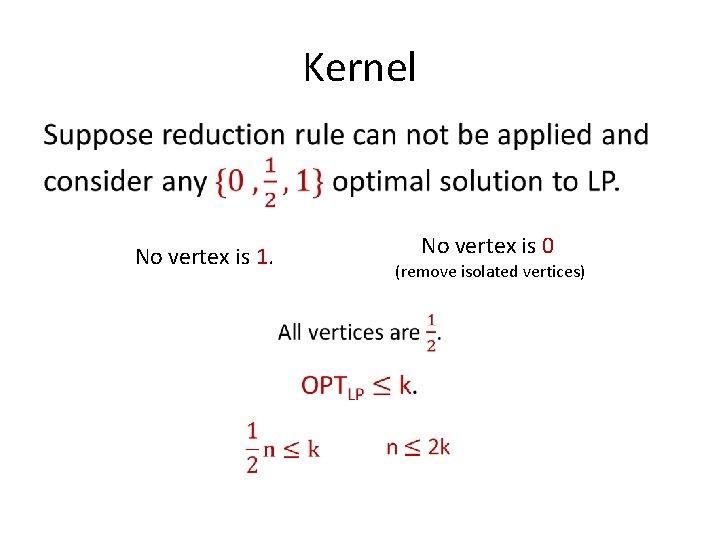 Kernel • No vertex is 0 No vertex is 1. (remove isolated vertices)