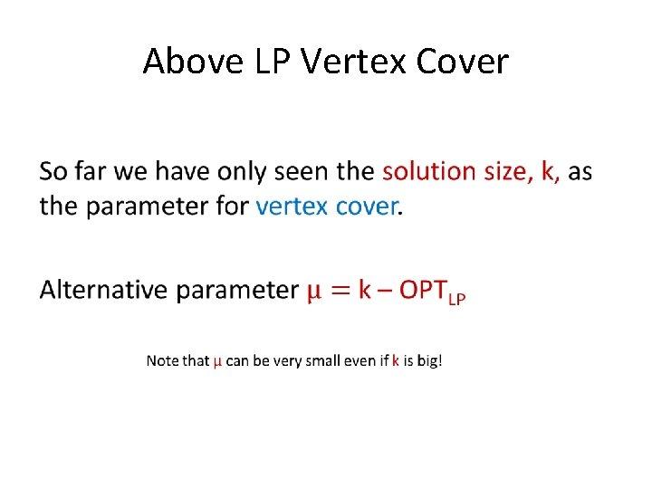 Above LP Vertex Cover •