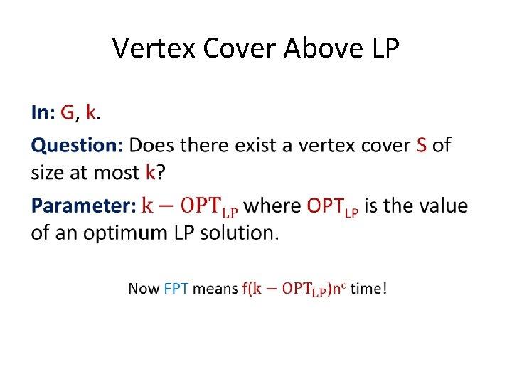 Vertex Cover Above LP •