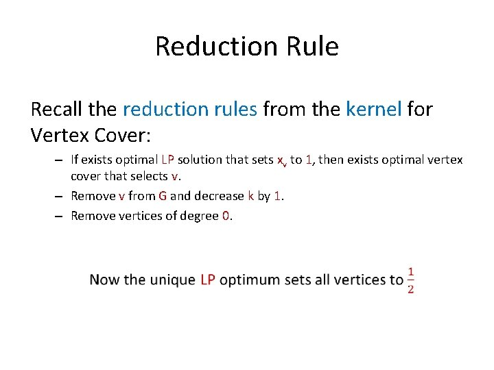 Reduction Rule Recall the reduction rules from the kernel for Vertex Cover: – If
