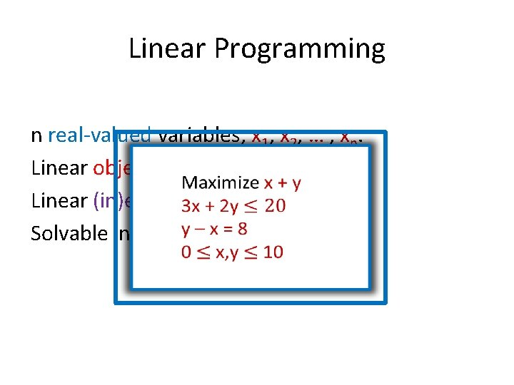 Linear Programming n real-valued variables, x 1, x 2, … , xn. Linear objective