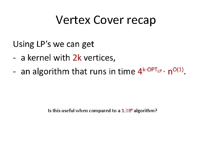Vertex Cover recap • Is this useful when compared to a 1. 38 k