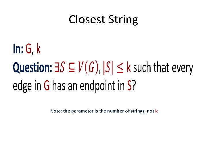 Closest String • Note: the parameter is the number of strings, not k