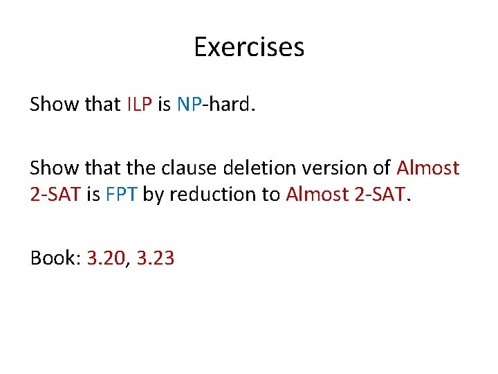 Exercises Show that ILP is NP-hard. Show that the clause deletion version of Almost
