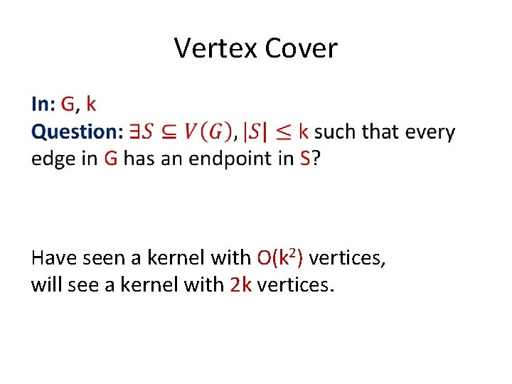 Vertex Cover Have seen a kernel with O(k 2) vertices, will see a kernel
