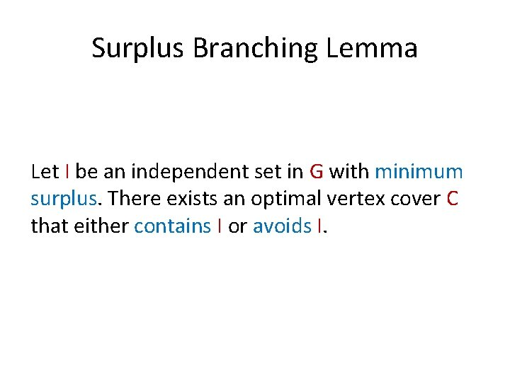 Surplus Branching Lemma Let I be an independent set in G with minimum surplus.