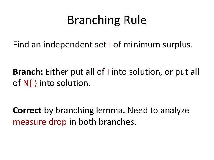 Branching Rule Find an independent set I of minimum surplus. Branch: Either put all