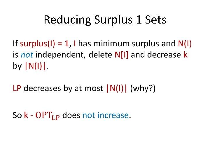 Reducing Surplus 1 Sets •