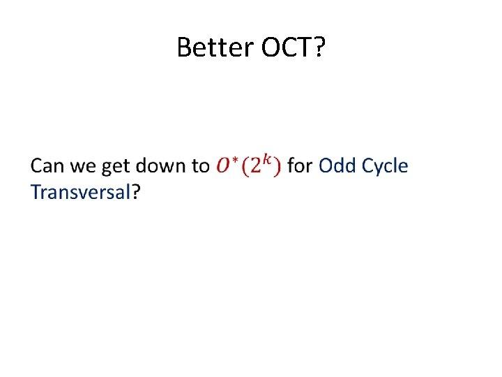 Better OCT? •