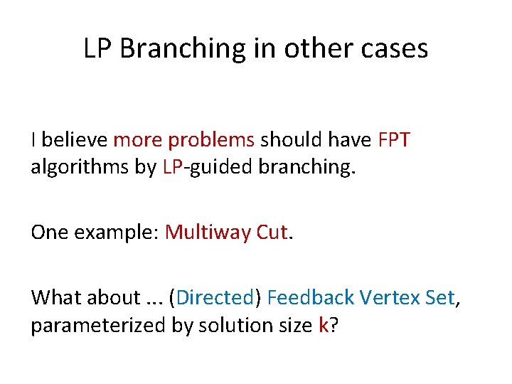 LP Branching in other cases I believe more problems should have FPT algorithms by