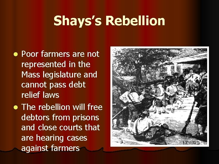 Shays's Rebellion Poor farmers are not represented in the Mass legislature and cannot pass