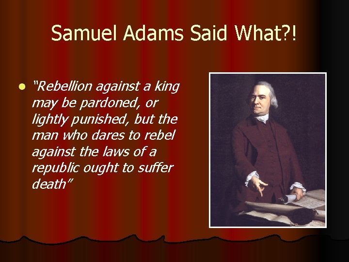 """Samuel Adams Said What? ! l """"Rebellion against a king may be pardoned, or"""