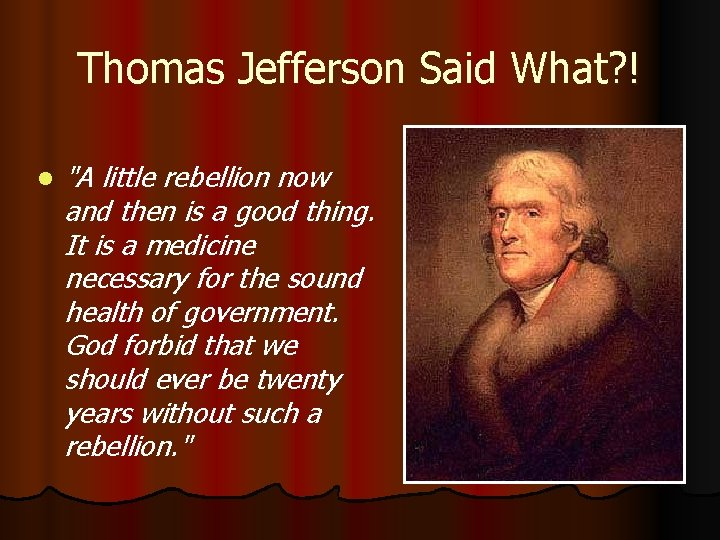 """Thomas Jefferson Said What? ! l """"A little rebellion now and then is a"""