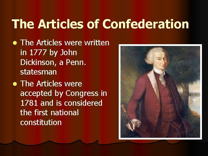 The Articles of Confederation The Articles were written in 1777 by John Dickinson, a