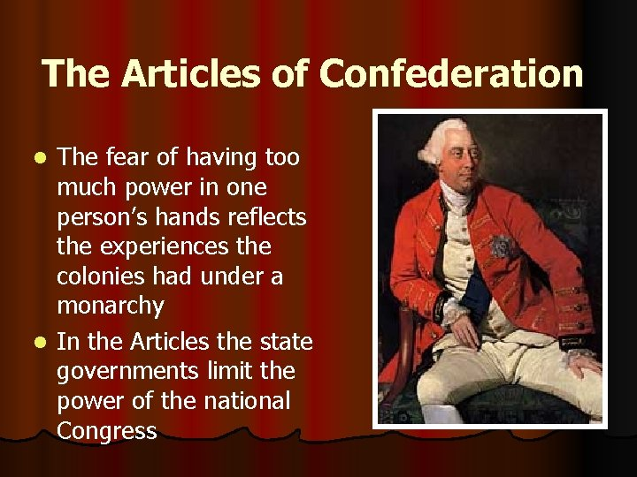 The Articles of Confederation The fear of having too much power in one person's