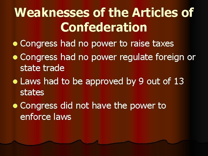 Weaknesses of the Articles of Confederation l Congress had no power to raise taxes