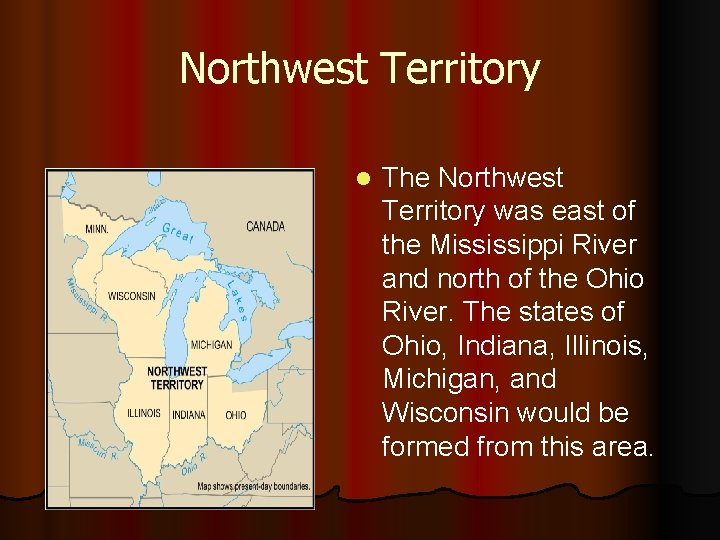 Northwest Territory l The Northwest Territory was east of the Mississippi River and north