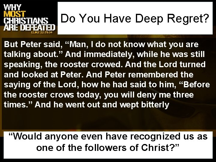 """Do You Have Deep Regret? But Peter said, """"Man, I do not know what"""