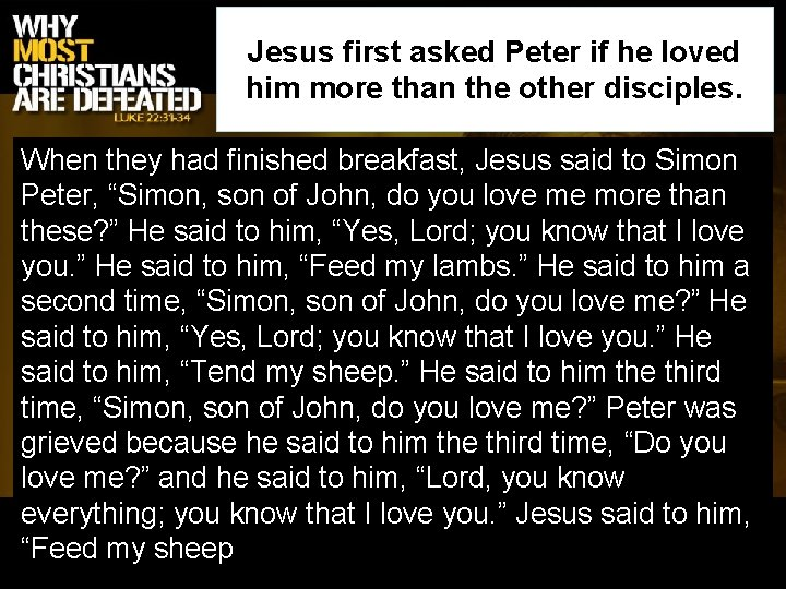 Jesus first asked Peter if he loved him more than the other disciples. When