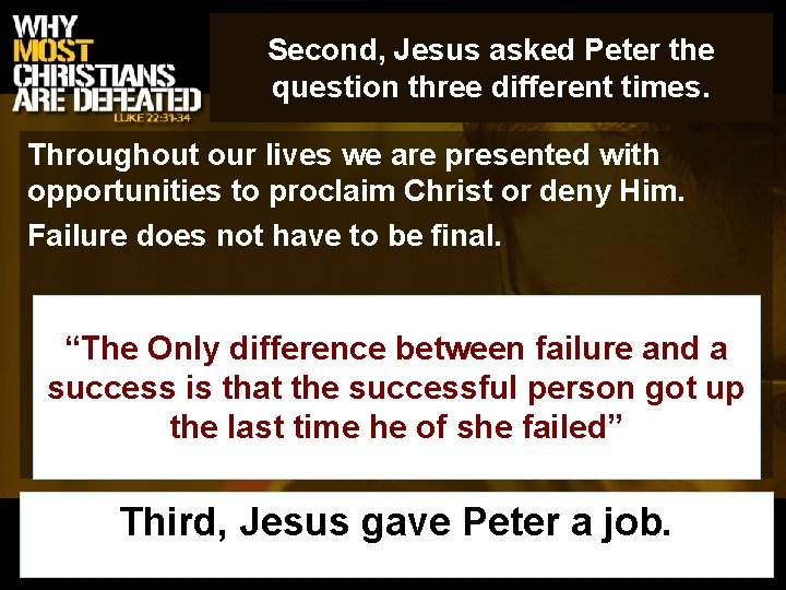 Second, Jesus asked Peter the question three different times. Throughout our lives we are