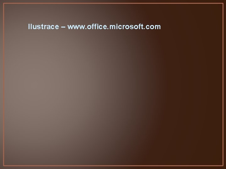 Ilustrace – www. office. microsoft. com