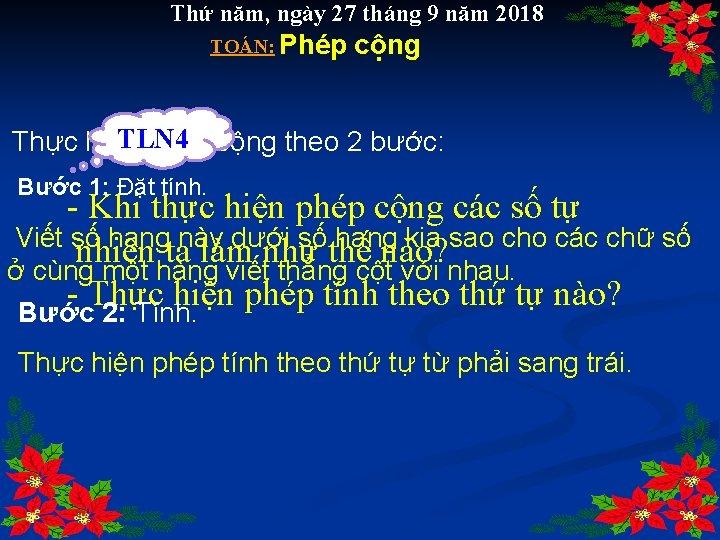 Thứ năm, ngày 27 tháng 9 năm 2018 TOÁN: Phép cộng TLN 4 Thực