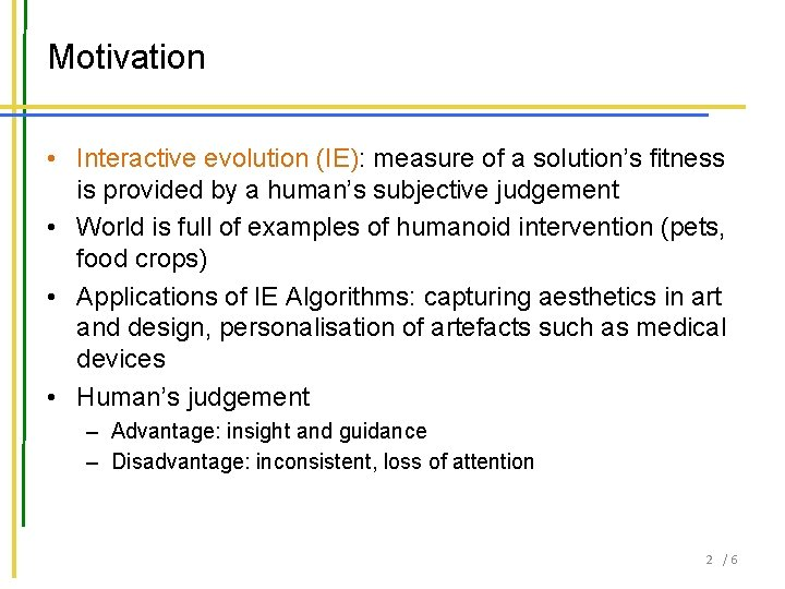Motivation • Interactive evolution (IE): measure of a solution's fitness is provided by a