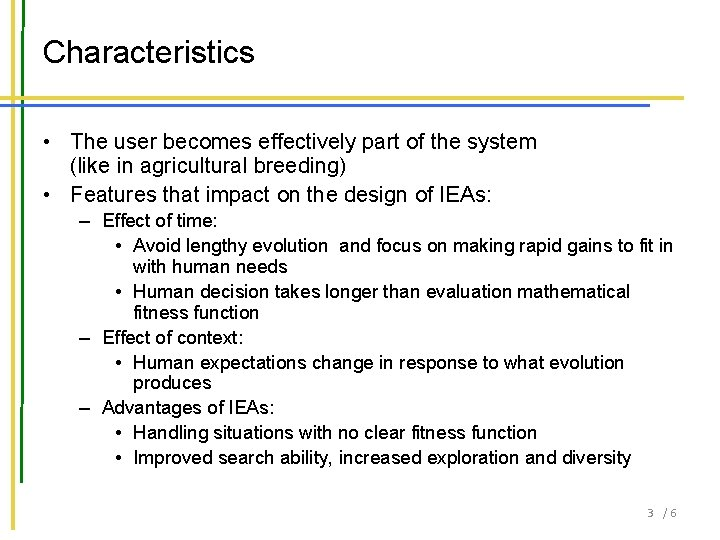 Characteristics • The user becomes effectively part of the system (like in agricultural breeding)