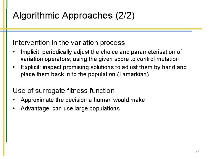 Algorithmic Approaches (2/2) Intervention in the variation process • Implicit: periodically adjust the choice