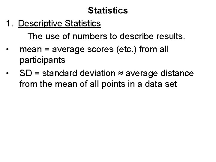 Statistics 1. Descriptive Statistics The use of numbers to describe results. • mean =