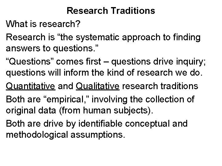 "Research Traditions What is research? Research is ""the systematic approach to finding answers to"