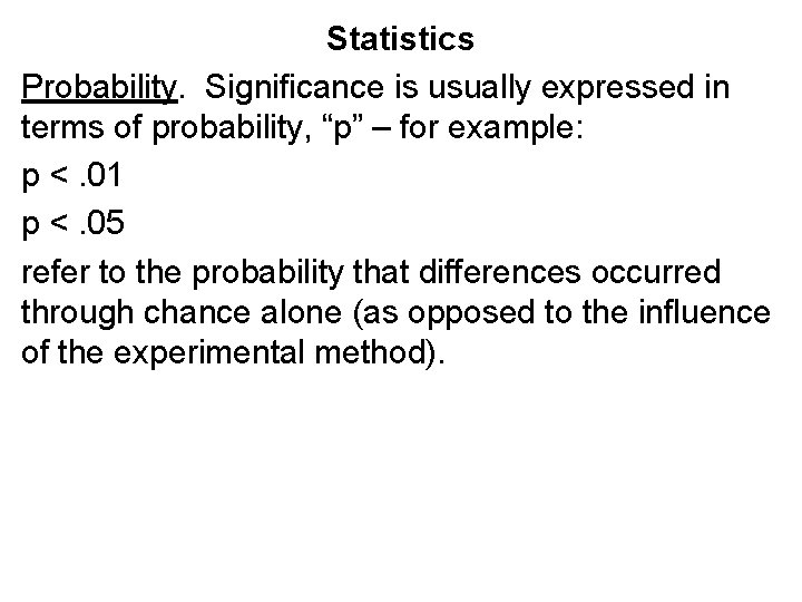 "Statistics Probability. Significance is usually expressed in terms of probability, ""p"" – for example:"