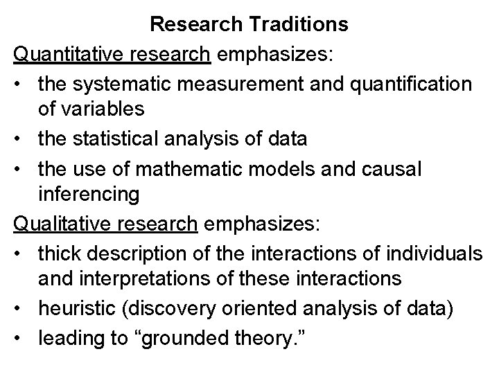 Research Traditions Quantitative research emphasizes: • the systematic measurement and quantification of variables •