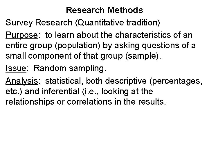 Research Methods Survey Research (Quantitative tradition) Purpose: to learn about the characteristics of an