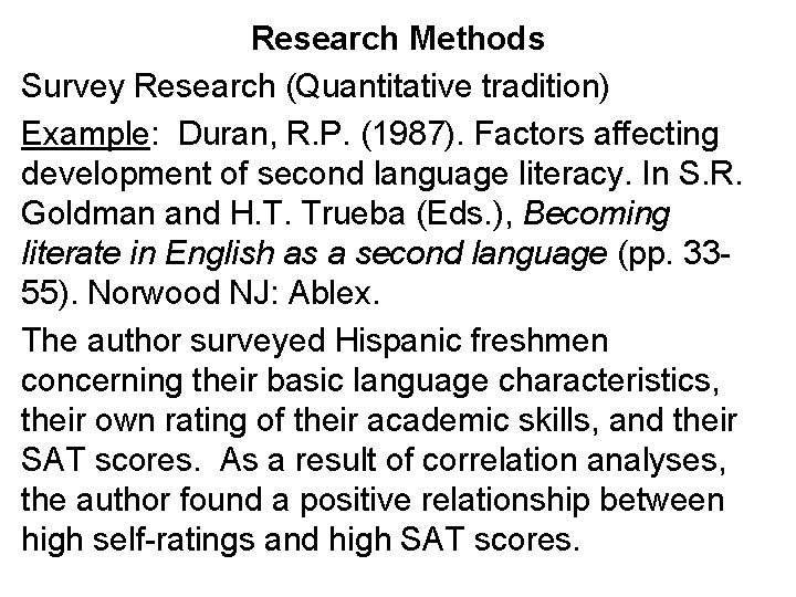 Research Methods Survey Research (Quantitative tradition) Example: Duran, R. P. (1987). Factors affecting development