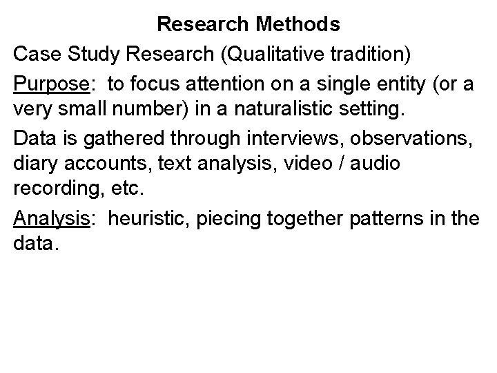 Research Methods Case Study Research (Qualitative tradition) Purpose: to focus attention on a single