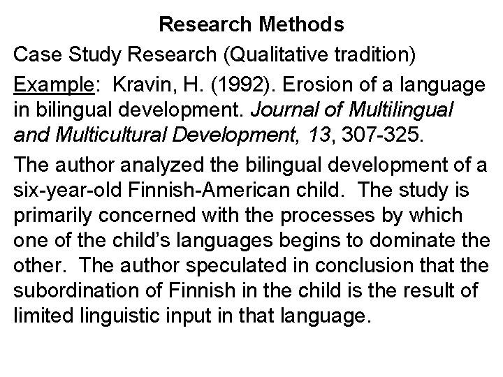 Research Methods Case Study Research (Qualitative tradition) Example: Kravin, H. (1992). Erosion of a