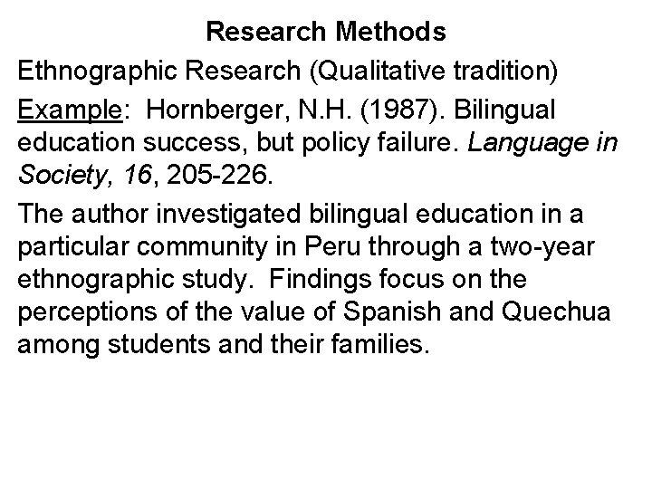 Research Methods Ethnographic Research (Qualitative tradition) Example: Hornberger, N. H. (1987). Bilingual education success,