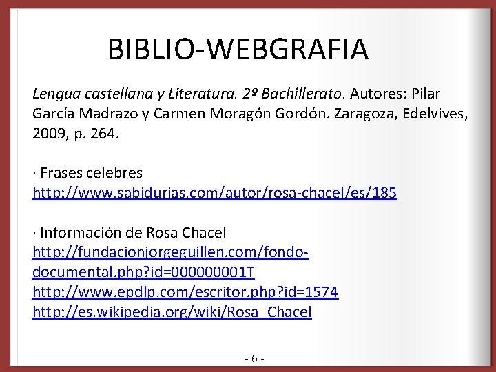 BIBLIO-WEBGRAFIA Lengua castellana y Literatura. 2º Bachillerato. Autores: Pilar García Madrazo y Carmen Moragón