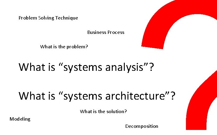 """Problem Solving Technique Business Process What is the problem? What is """"systems analysis""""? What"""