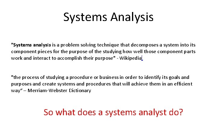 """Systems Analysis """"Systems analysis is a problem solving technique that decomposes a system into"""