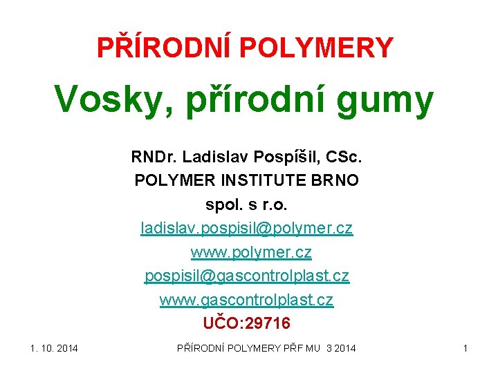 PŘÍRODNÍ POLYMERY Vosky, přírodní gumy RNDr. Ladislav Pospíšil, CSc. POLYMER INSTITUTE BRNO spol. s