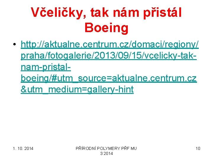 Včeličky, tak nám přistál Boeing • http: //aktualne. centrum. cz/domaci/regiony/ praha/fotogalerie/2013/09/15/vcelicky-taknam-pristalboeing/#utm_source=aktualne. centrum. cz &utm_medium=gallery-hint
