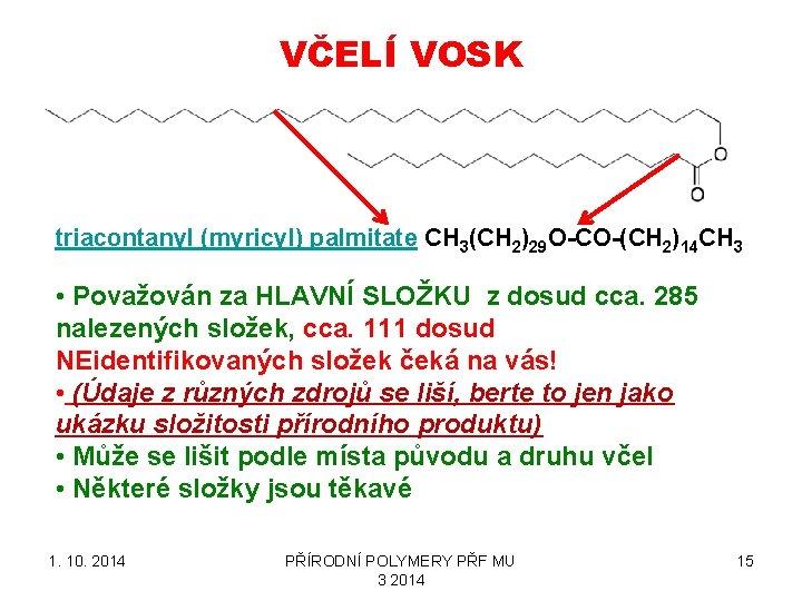 VČELÍ VOSK triacontanyl (myricyl) palmitate CH 3(CH 2)29 O-CO-(CH 2)14 CH 3 • Považován