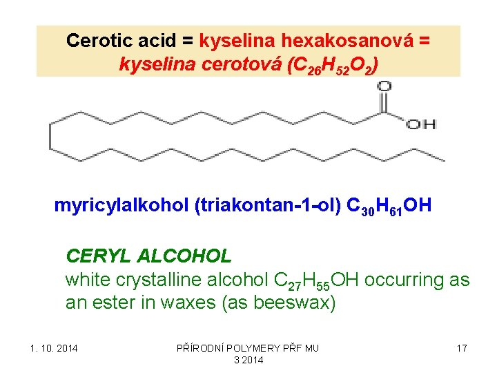 Cerotic acid = kyselina hexakosanová = kyselina cerotová (C 26 H 52 O 2)