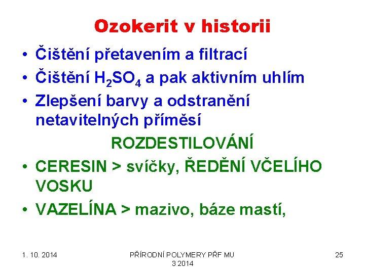 Ozokerit v historii • Čištění přetavením a filtrací • Čištění H 2 SO 4