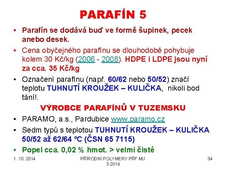PARAFÍN 5 • Parafín se dodává buď ve formě šupinek, pecek anebo desek. •