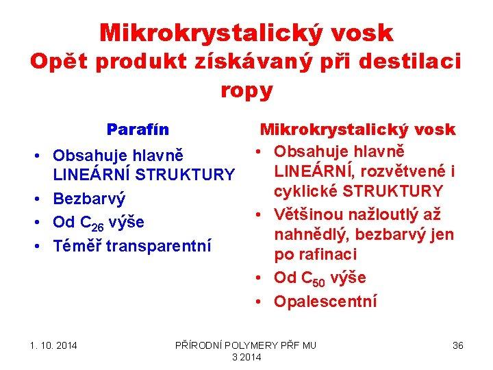 Mikrokrystalický vosk Opět produkt získávaný při destilaci ropy Parafín • Obsahuje hlavně LINEÁRNÍ STRUKTURY