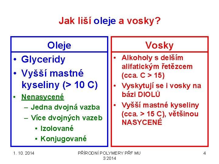 Jak liší oleje a vosky? Oleje • Glyceridy • Vyšší mastné kyseliny (> 10