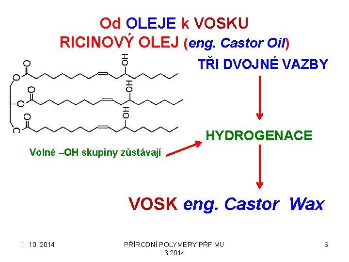 Od OLEJE k VOSKU RICINOVÝ OLEJ (eng. Castor Oil) TŘI DVOJNÉ VAZBY HYDROGENACE Volné